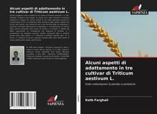 Copertina di Alcuni aspetti di adattamento in tre cultivar di Triticum aestivum L.