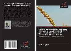 Some Adaptional Aspects In Three Cultivars Of Triticum aestivum L. kitap kapağı