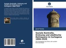 Bookcover of Soziale Kontrolle, Ordnung und städtische Delinquenz in Cartagena 1886-1920