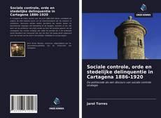 Copertina di Sociale controle, orde en stedelijke delinquentie in Cartagena 1886-1920
