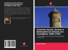 Copertina di Controle Social, Ordem e Delinqüência Urbana em Cartagena 1886-1920