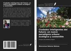 Bookcover of Ciudades inteligentes del futuro: un nuevo paradigma urbano ecológico y sostenible