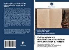 Bookcover of Kalligraphie als methodische Alternative für Lehrer der 1. Klasse.