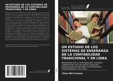 UN ESTUDIO DE LOS SISTEMAS DE ENSEÑANZA DE LA CONTABILIDAD TRADICIONAL Y EN LÍNEA的封面