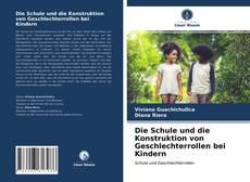 Couverture de Die Schule und die Konstruktion von Geschlechterrollen bei Kindern