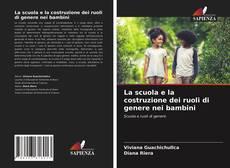 Copertina di La scuola e la costruzione dei ruoli di genere nei bambini