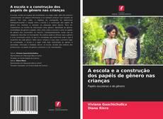 Bookcover of A escola e a construção dos papéis de gênero nas crianças