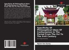 Bookcover of Specificity Of Philosophical Ideas Of Confucianism In The Period From The Xvi To The Xviii Century