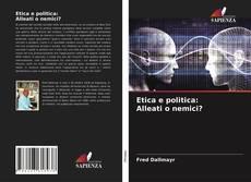 Bookcover of Etica e politica: Alleati o nemici?