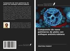 Portada del libro de Compuesto de nano polímeros de plata con enfoque antimicrobiano