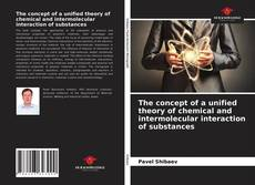 Bookcover of The concept of a unified theory of chemical and intermolecular interaction of substances
