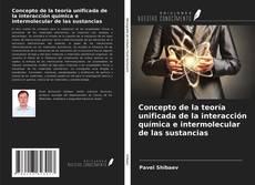 Portada del libro de Concepto de la teoría unificada de la interacción química e intermolecular de las sustancias