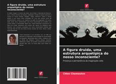 Buchcover von A figura druida, uma estrutura arquetípica do nosso inconsciente?