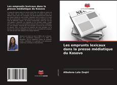Couverture de Les emprunts lexicaux dans la presse médiatique du Kosovo