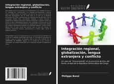 Copertina di Integración regional, globalización, lengua extranjera y conflicto