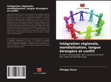 Bookcover of Intégration régionale, mondialisation, langue étrangère et conflit