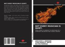 Bookcover of NOT EVERY MUSICIAN IS QUIET: