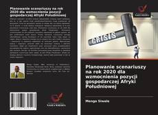 Planowanie scenariuszy na rok 2020 dla wzmocnienia pozycji gospodarczej Afryki Południowej kitap kapağı