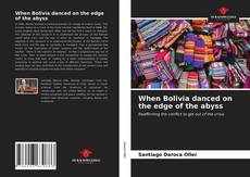 Buchcover von When Bolivia danced on the edge of the abyss