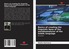 Bookcover of Basics of creating the linguistic base of the morphoanalyzer of the Uzbek language