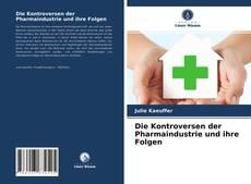 Die Kontroversen der Pharmaindustrie und ihre Folgen kitap kapağı