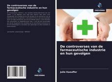 Bookcover of De controverses van de farmaceutische industrie en hun gevolgen