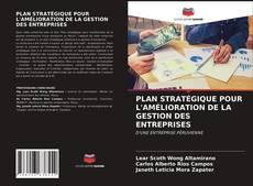 Bookcover of PLAN STRATÉGIQUE POUR L'AMÉLIORATION DE LA GESTION DES ENTREPRISES