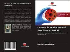Bookcover of Les soins de santé primaires à Cuba face au COVID-19