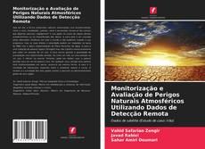 Copertina di Monitorização e Avaliação de Perigos Naturais Atmosféricos Utilizando Dados de Detecção Remota