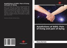 Autofictions of AIDS: Pain of living and pain of dying kitap kapağı