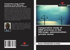 Bookcover of Comparative study of HRM practices in the DRCongo: administration-private sector