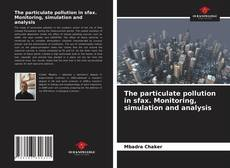 Bookcover of The particulate pollution in sfax. Monitoring, simulation and analysis