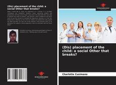 Bookcover of (Dis) placement of the child: a social Other that breaks?