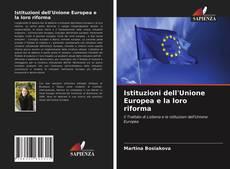 Bookcover of Istituzioni dell'Unione Europea e la loro riforma