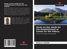 Bookcover of Study on the needs for the establishment of homes for the elderly