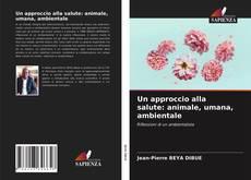Copertina di Un approccio alla salute: animale, umana, ambientale