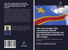 Bookcover of Van een langer dan verwachte laatste presidentiële termijn tot een machtsoverdracht in DR Congo: