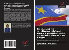 Bookcover of Od dłuższej niż oczekiwano ostatniej kadencji prezydenckiej do przekazania władzy w DR Konga:
