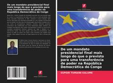 Bookcover of De um mandato presidencial final mais longo do que o previsto para uma transferência de poder na República Democrática do Congo
