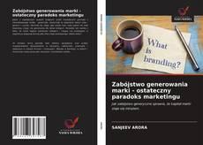 Capa do livro de Zabójstwo generowania marki - ostateczny paradoks marketingu