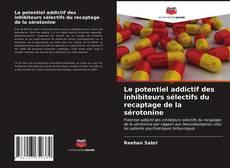 Couverture de Le potentiel addictif des inhibiteurs sélectifs du recaptage de la sérotonine