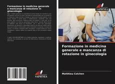 Bookcover of Formazione in medicina generale e mancanza di rotazione in ginecologia