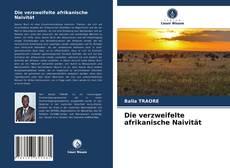 Bookcover of Die verzweifelte afrikanische Naivität