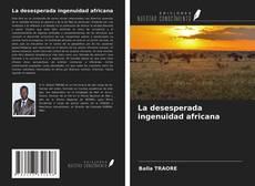 Bookcover of La desesperada ingenuidad africana
