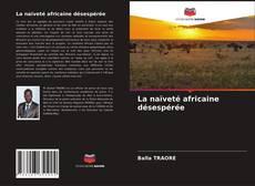 Bookcover of La naïveté africaine désespérée