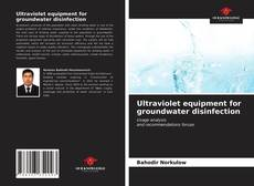 Bookcover of Ultraviolet equipment for groundwater disinfection