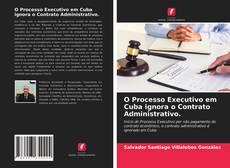 Portada del libro de O Processo Executivo em Cuba ignora o Contrato Administrativo.