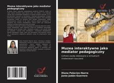 Bookcover of Muzea interaktywne jako mediator pedagogiczny