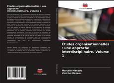 Bookcover of Études organisationnelles : une approche interdisciplinaire. Volume 1