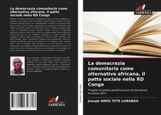 Bookcover of La democrazia comunitaria come alternativa africana, il patto sociale nella RD Congo